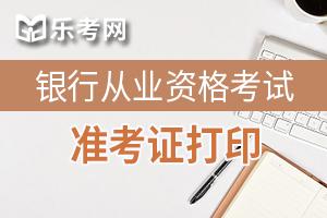 2020下半年银行从业资格考试准考证打印时间